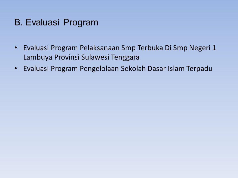 B. Evaluasi Program Evaluasi Program Pelaksanaan Smp Terbuka Di Smp Negeri 1 Lambuya Provinsi Sulawesi Tenggara.