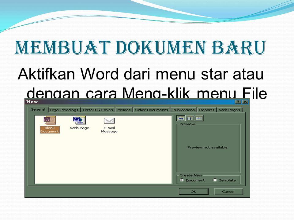 Membuat Dokumen baru Aktifkan Word dari menu star atau dengan cara Meng-klik menu File lalu pilih dan klik New.