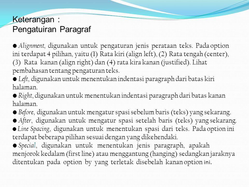 Keterangan : Pengatuiran Paragraf • Alignment, digunakan untuk pengaturan jenis perataan teks.