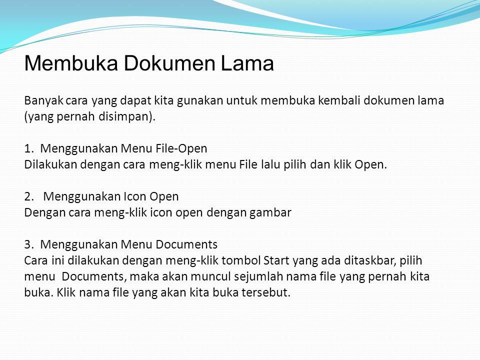 Membuka Dokumen Lama Banyak cara yang dapat kita gunakan untuk membuka kembali dokumen lama (yang pernah disimpan).