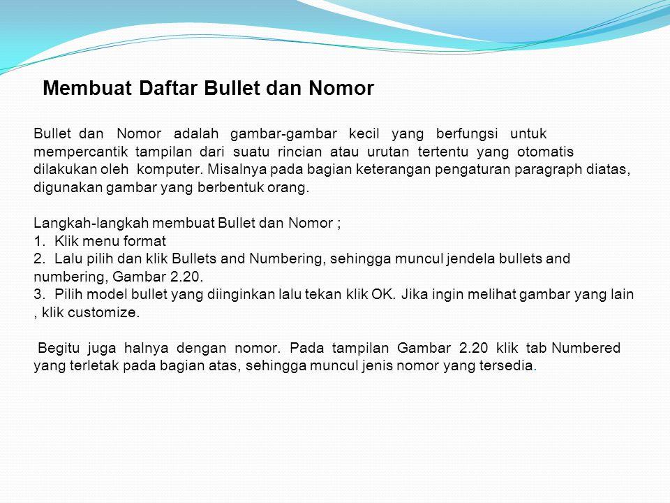 Membuat Daftar Bullet dan Nomor Bullet dan Nomor adalah gambar-gambar kecil yang berfungsi untuk mempercantik tampilan dari suatu rincian atau urutan tertentu yang otomatis dilakukan oleh komputer.