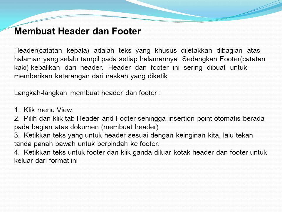 Membuat Header dan Footer Header(catatan kepala) adalah teks yang khusus diletakkan dibagian atas halaman yang selalu tampil pada setiap halamannya.