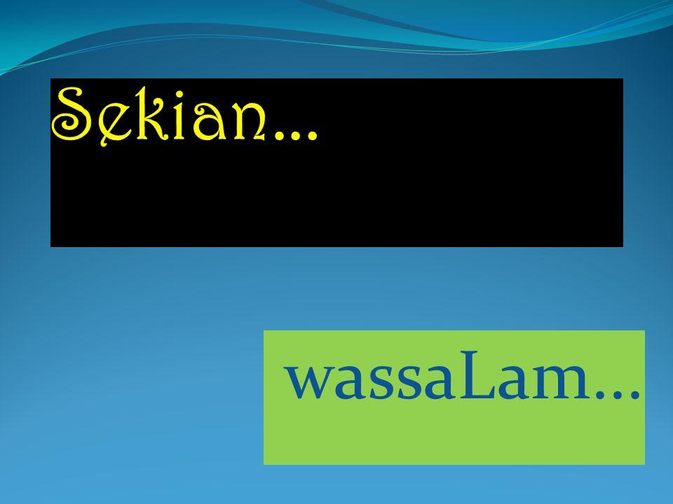 Sekian... wassaLam...