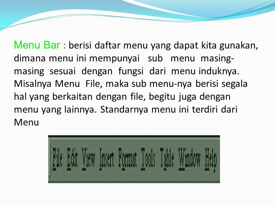 Menu Bar : berisi daftar menu yang dapat kita gunakan, dimana menu ini mempunyai sub menu masing-masing sesuai dengan fungsi dari menu induknya.
