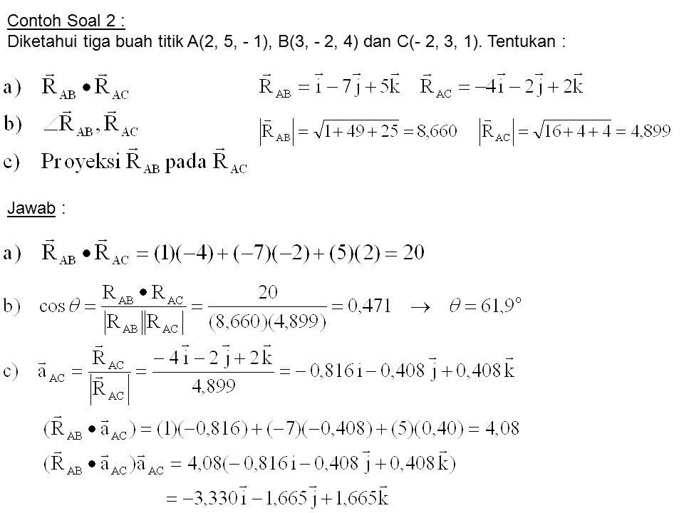 Contoh Soal 2 : Diketahui tiga buah titik A(2, 5, - 1), B(3, - 2, 4) dan C(- 2, 3, 1).
