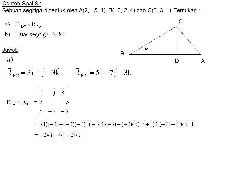 Contoh Soal 3 : Sebuah segitiga dibentuk oleh A(2, - 5, 1), B(- 3, 2, 4) dan C(0, 3, 1). Tentukan :