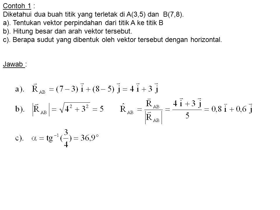 Contoh 1 : Diketahui dua buah titik yang terletak di A(3,5) dan B(7,8). a). Tentukan vektor perpindahan dari titik A ke titik B.