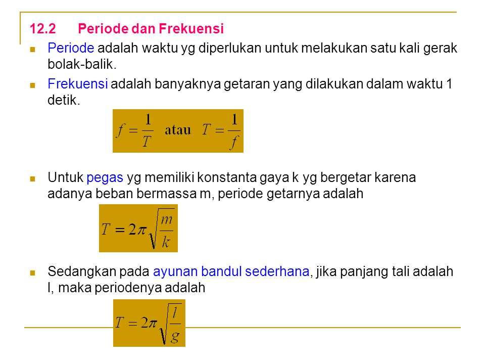 12.2 Periode dan Frekuensi Periode adalah waktu yg diperlukan untuk melakukan satu kali gerak bolak-balik.