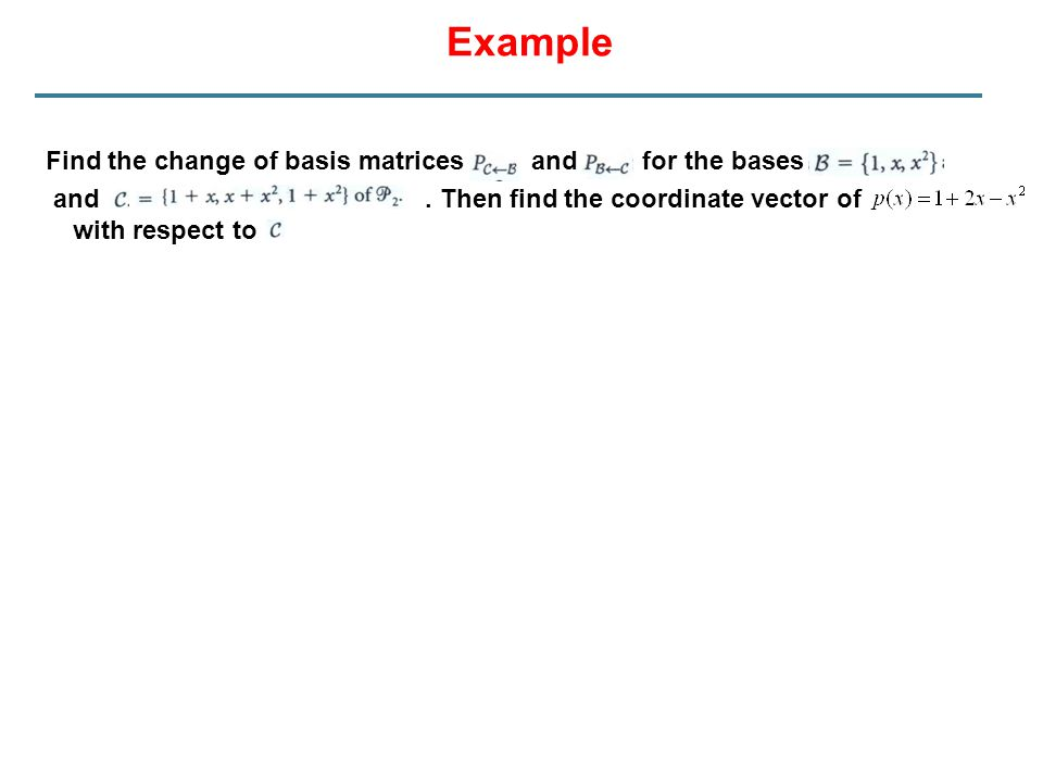 Example Find the change of basis matrices and for the bases