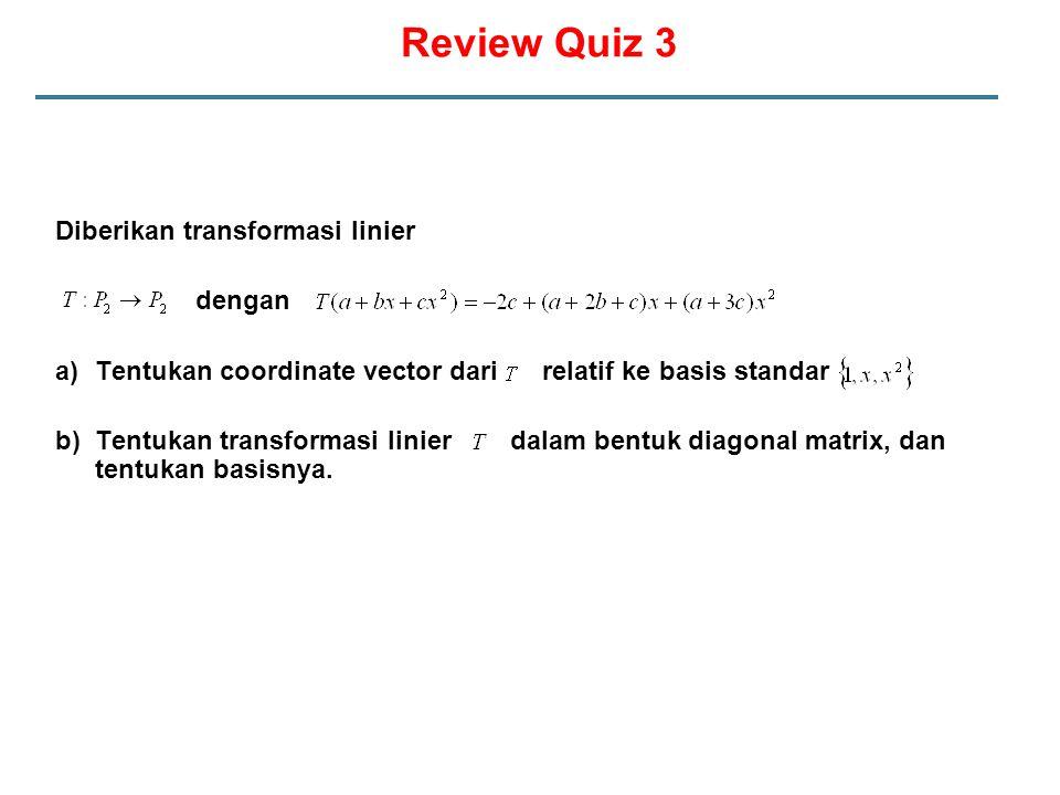 Review Quiz 3 Diberikan transformasi linier dengan