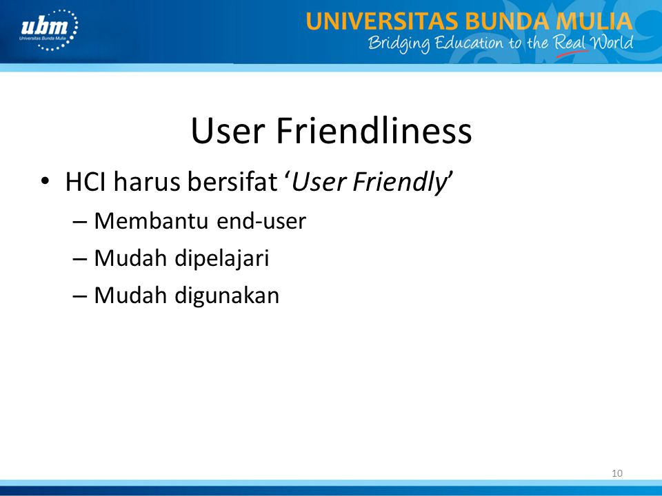 User Friendliness HCI harus bersifat 'User Friendly' Membantu end-user