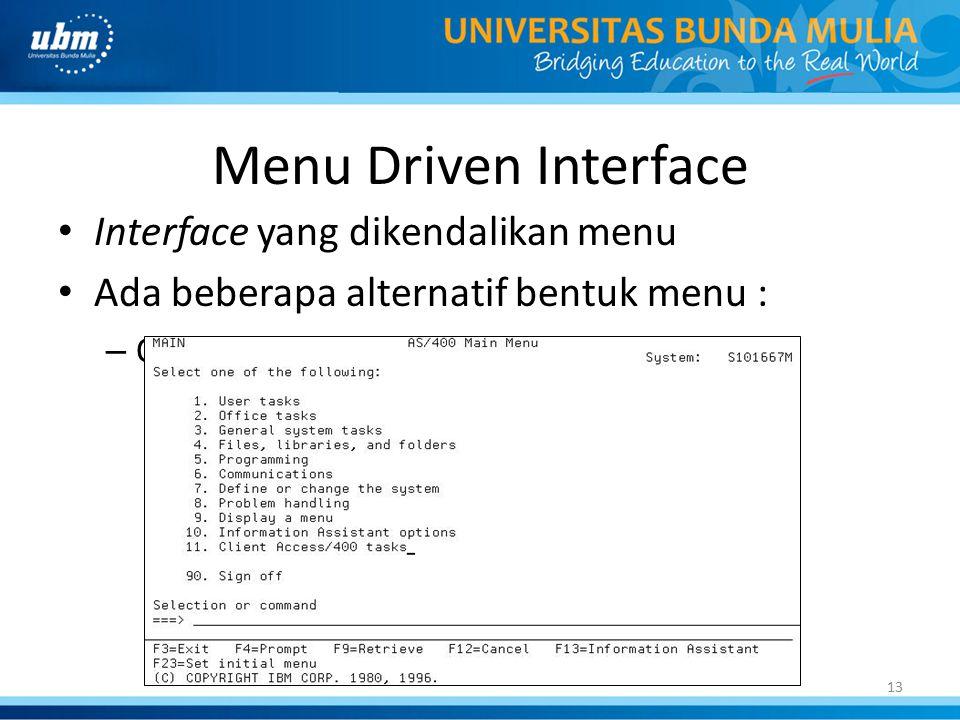 Menu Driven Interface Interface yang dikendalikan menu