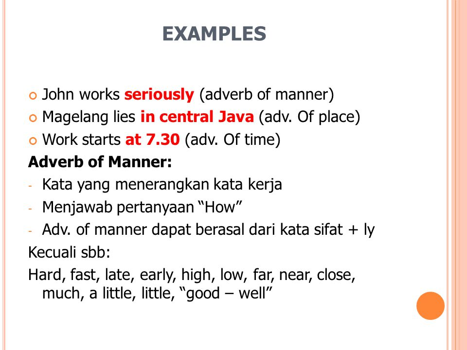 EXAMPLES John works seriously (adverb of manner)