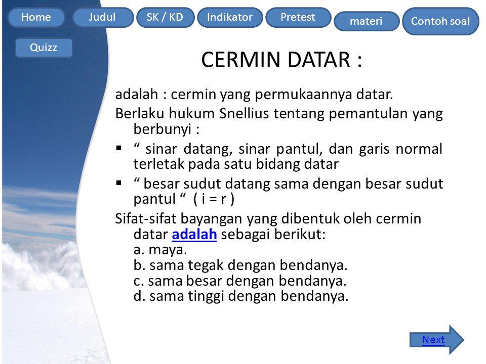 CERMIN DATAR : adalah : cermin yang permukaannya datar.