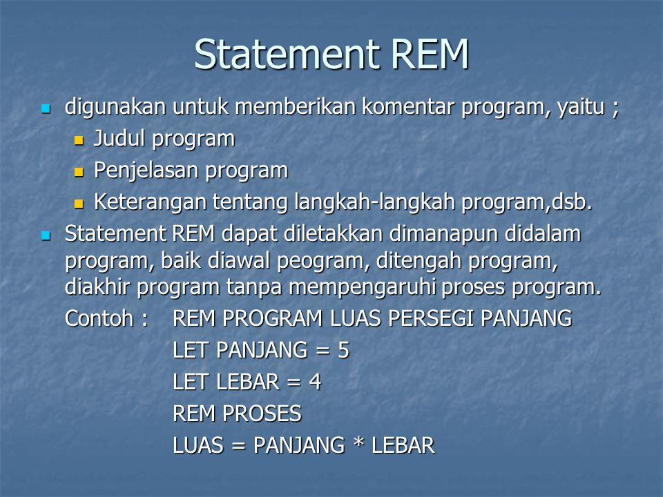 Statement REM digunakan untuk memberikan komentar program, yaitu ;