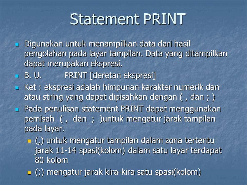 Statement PRINT Digunakan untuk menampilkan data dari hasil pengolahan pada layar tampilan. Data yang ditampilkan dapat merupakan ekspresi.