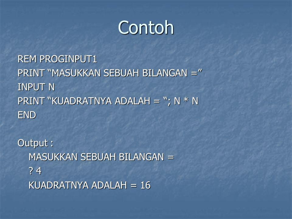 Contoh REM PROGINPUT1 PRINT MASUKKAN SEBUAH BILANGAN = INPUT N