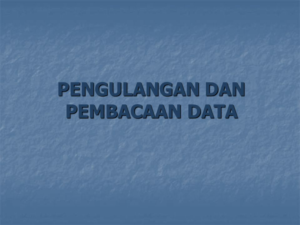 PENGULANGAN DAN PEMBACAAN DATA
