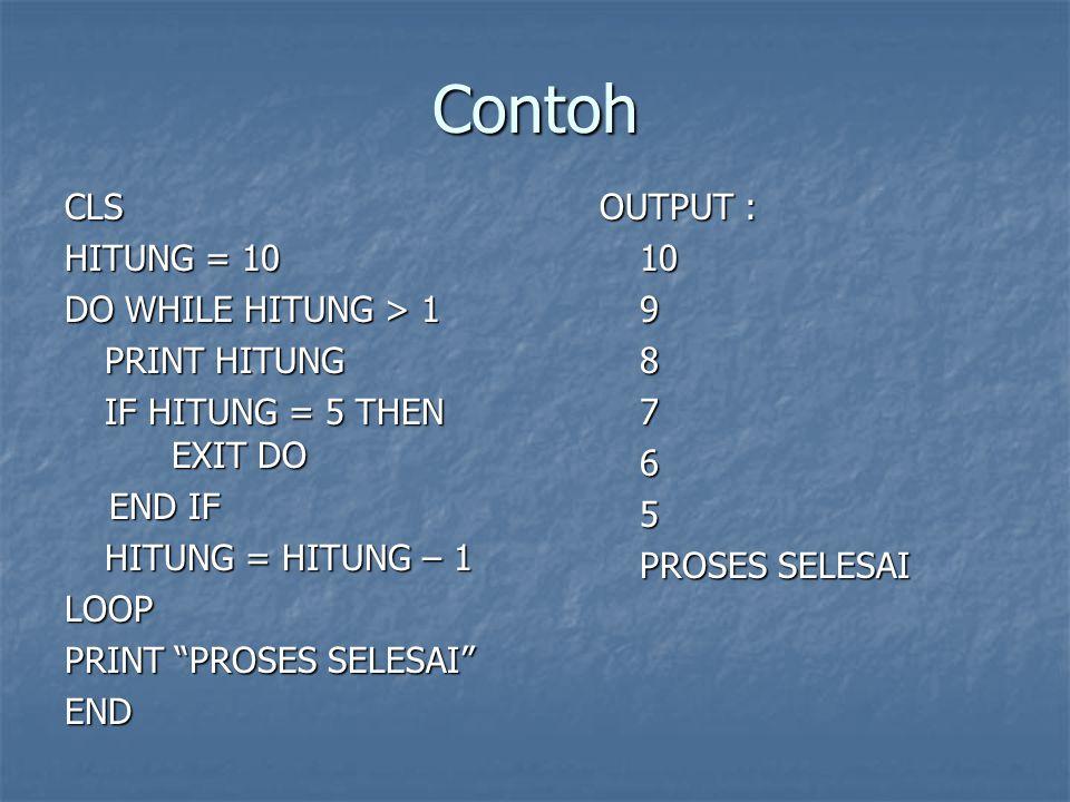Contoh CLS HITUNG = 10 DO WHILE HITUNG > 1 PRINT HITUNG