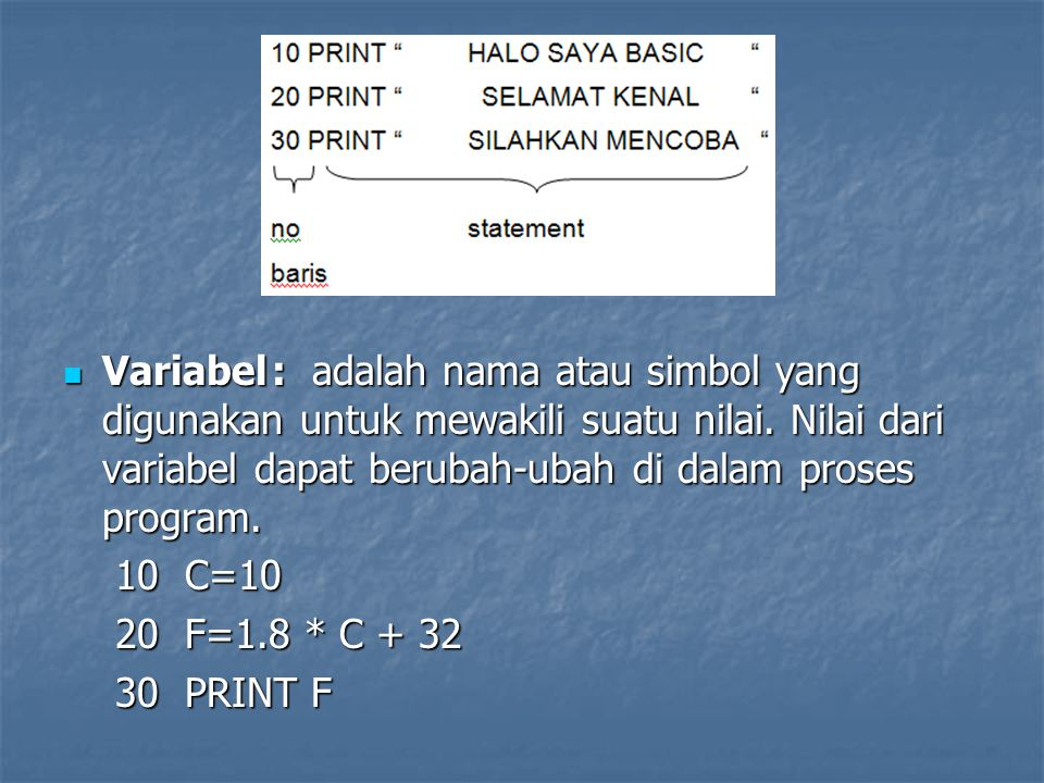 Variabel : adalah nama atau simbol yang digunakan untuk mewakili suatu nilai. Nilai dari variabel dapat berubah-ubah di dalam proses program.