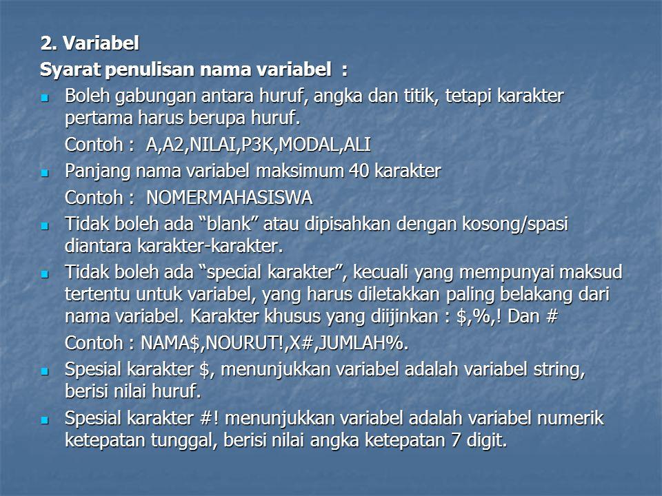 2. Variabel Syarat penulisan nama variabel : Boleh gabungan antara huruf, angka dan titik, tetapi karakter pertama harus berupa huruf.