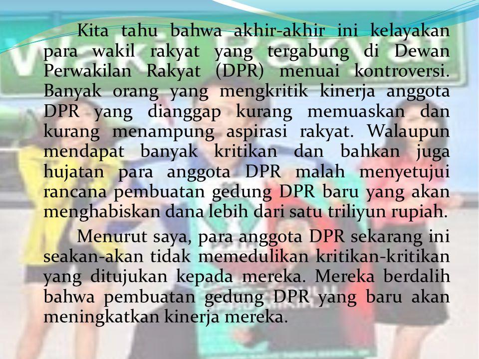 Kita tahu bahwa akhir-akhir ini kelayakan para wakil rakyat yang tergabung di Dewan Perwakilan Rakyat (DPR) menuai kontroversi.