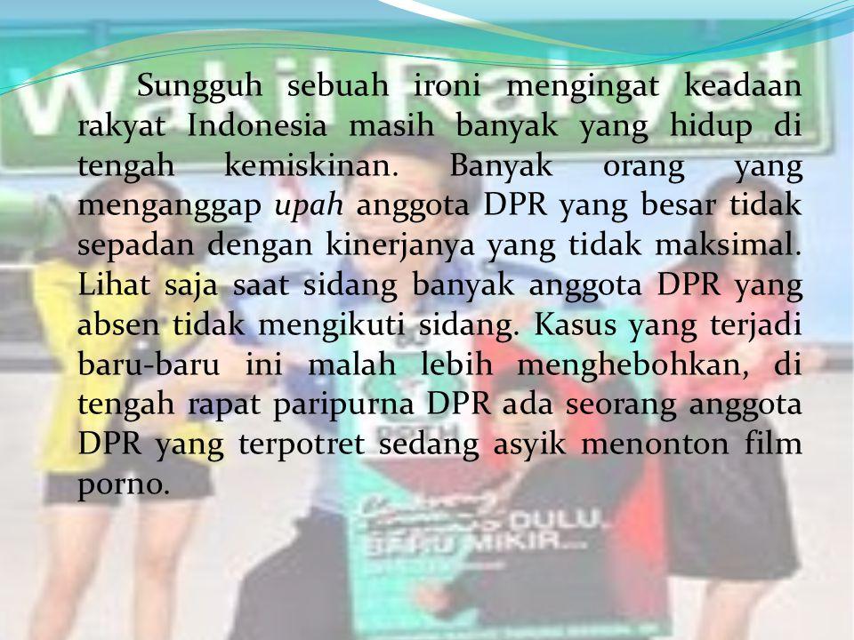 Sungguh sebuah ironi mengingat keadaan rakyat Indonesia masih banyak yang hidup di tengah kemiskinan.