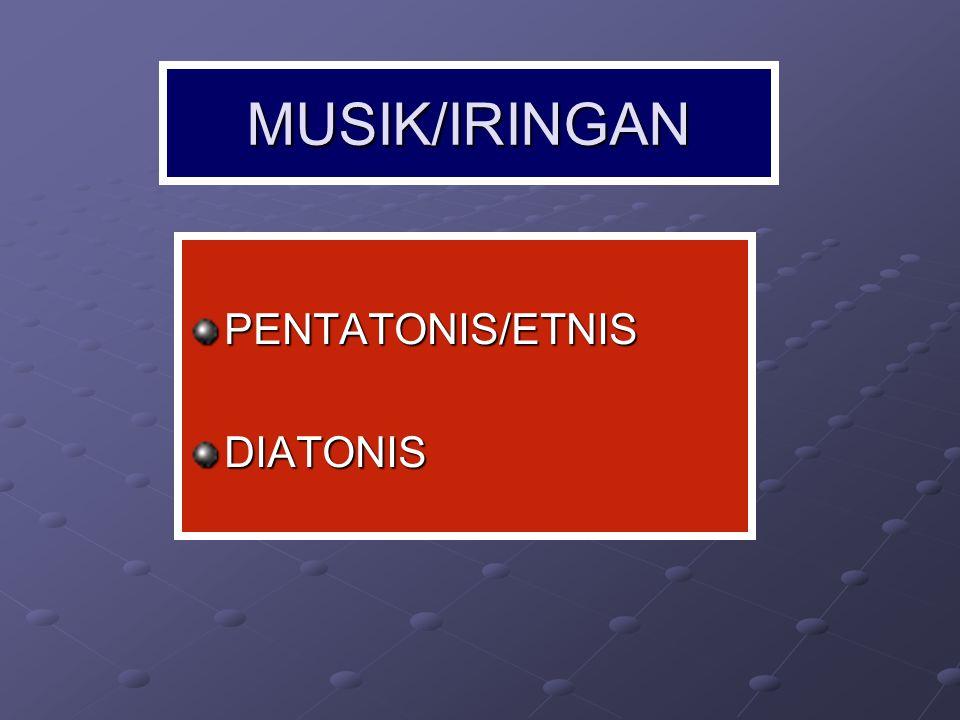 MUSIK/IRINGAN PENTATONIS/ETNIS DIATONIS