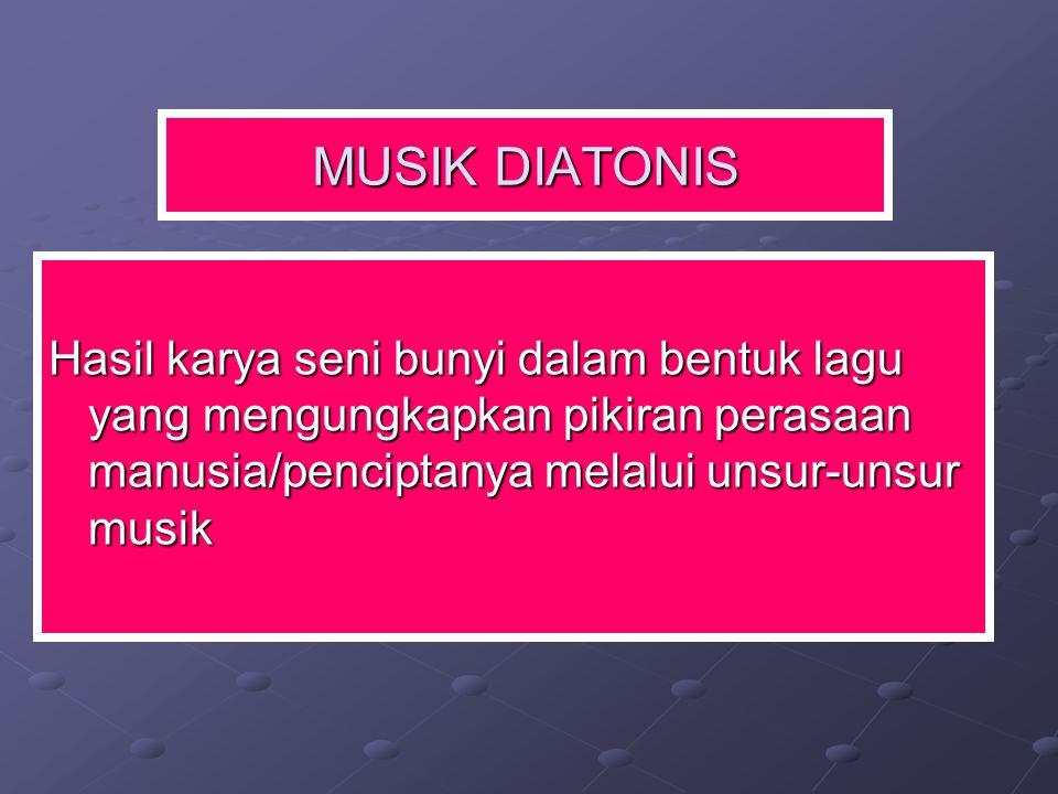 MUSIK DIATONIS Hasil karya seni bunyi dalam bentuk lagu yang mengungkapkan pikiran perasaan manusia/penciptanya melalui unsur-unsur musik.