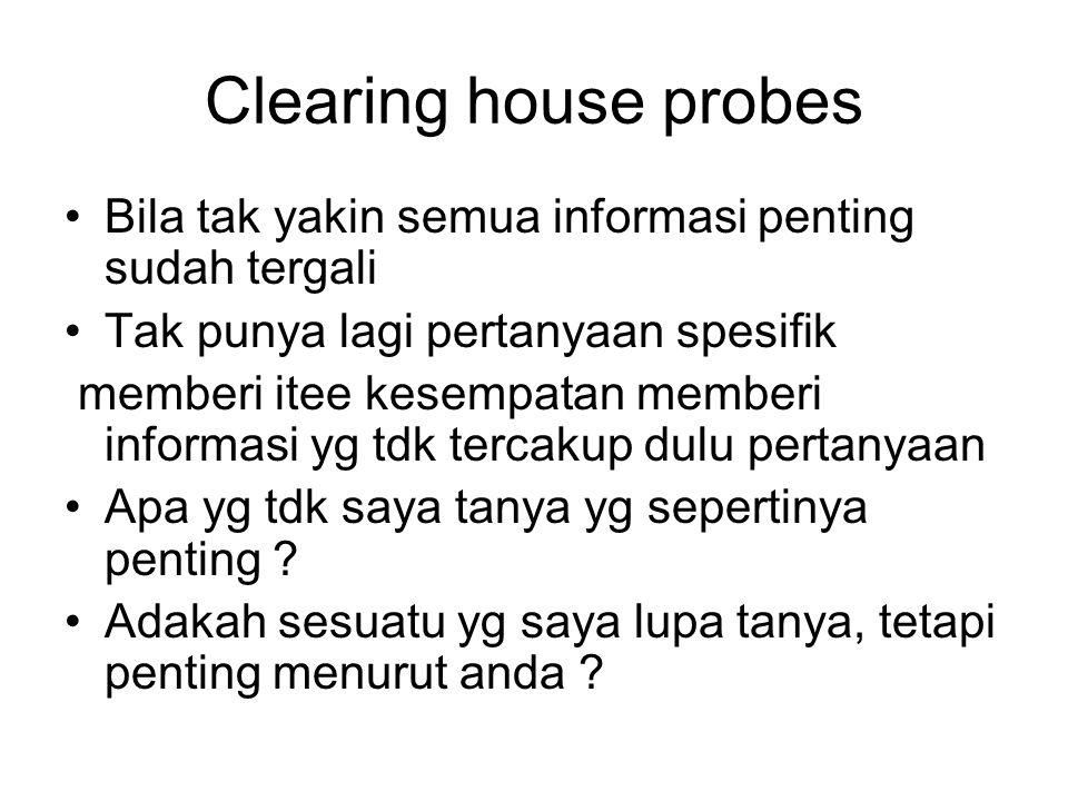 Clearing house probes Bila tak yakin semua informasi penting sudah tergali. Tak punya lagi pertanyaan spesifik.