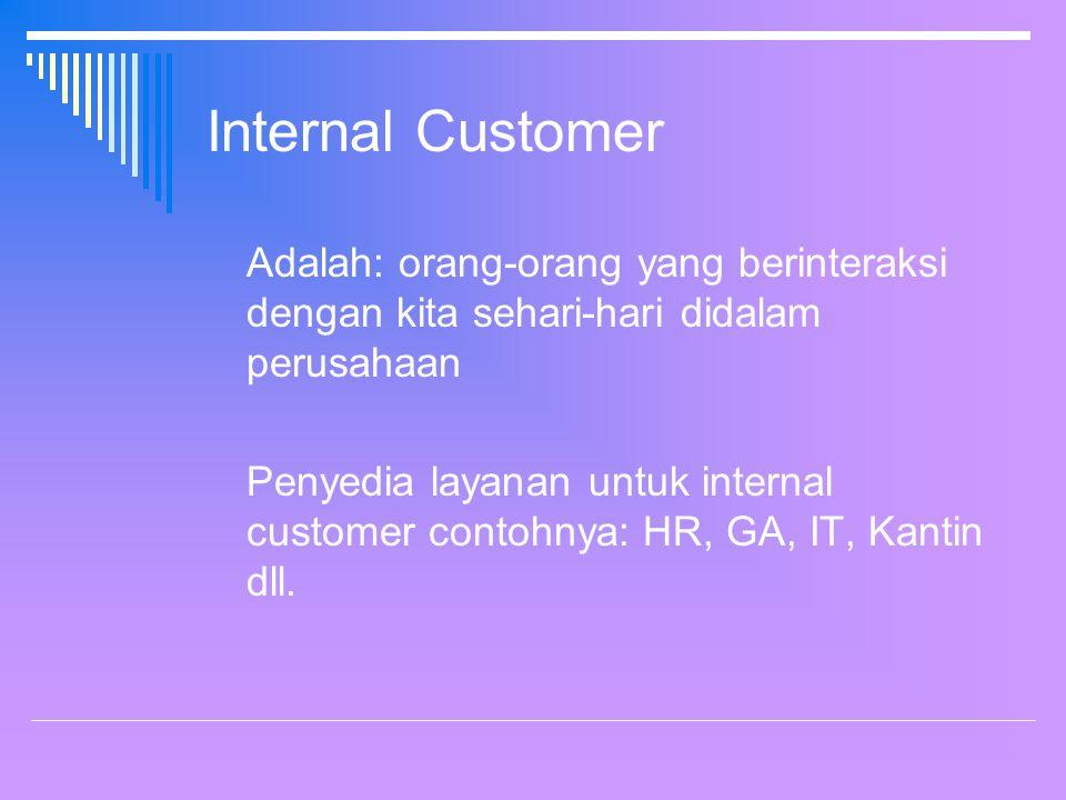 Internal Customer Adalah: orang-orang yang berinteraksi dengan kita sehari-hari didalam perusahaan.