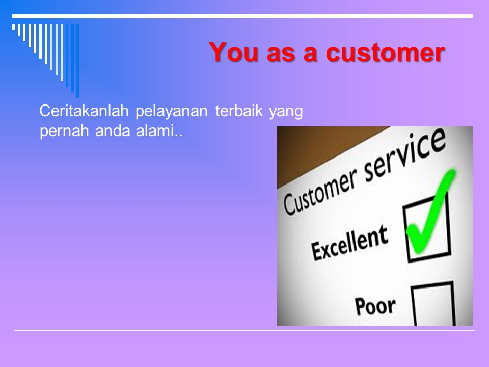 You as a customer Ceritakanlah pelayanan terbaik yang pernah anda alami..