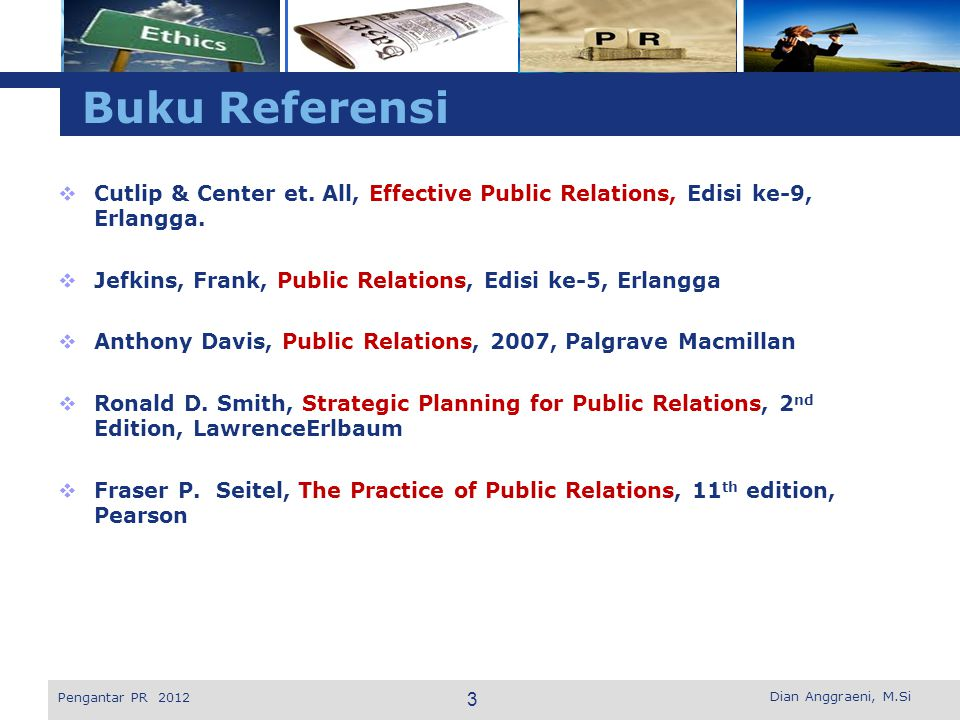 Buku Referensi Cutlip & Center et. All, Effective Public Relations, Edisi ke-9, Erlangga. Jefkins, Frank, Public Relations, Edisi ke-5, Erlangga.