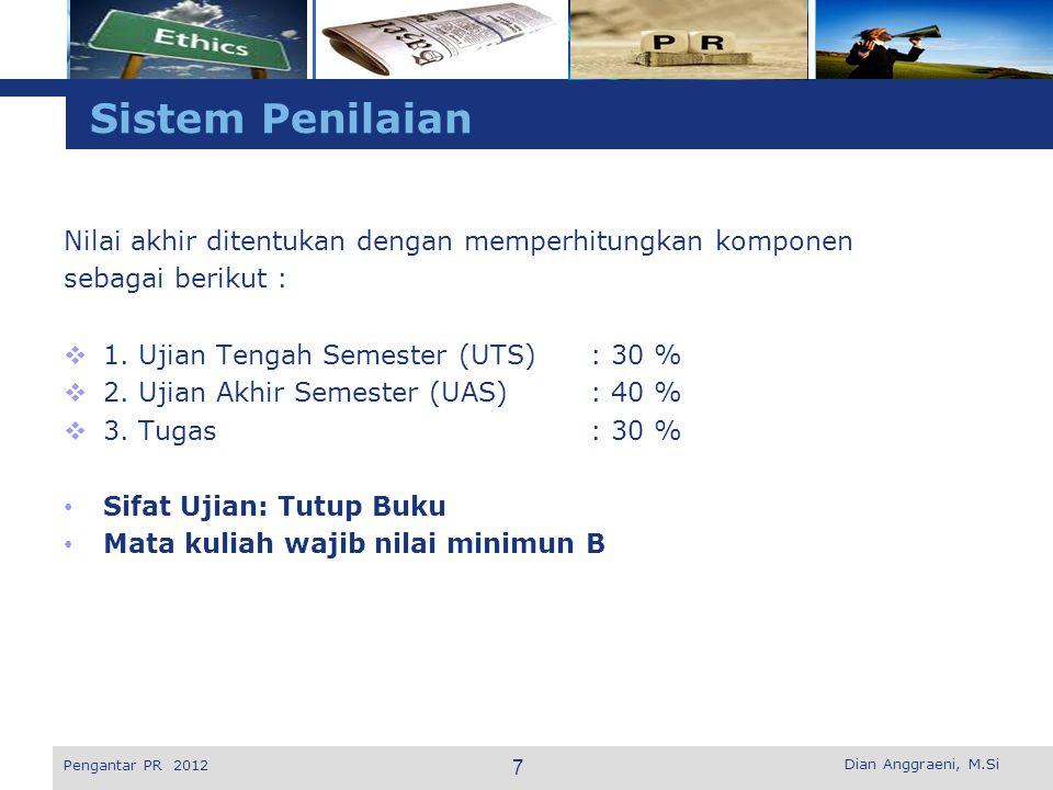 Sistem Penilaian Nilai akhir ditentukan dengan memperhitungkan komponen. sebagai berikut : 1. Ujian Tengah Semester (UTS) : 30 %