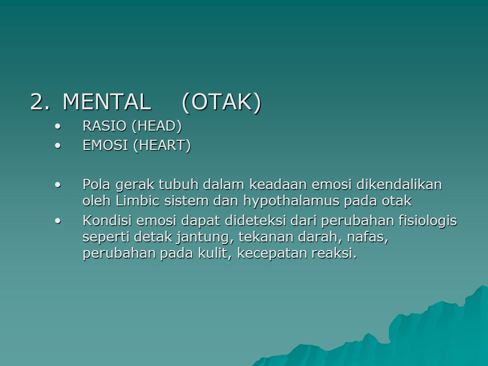 2. MENTAL (OTAK) RASIO (HEAD) EMOSI (HEART)