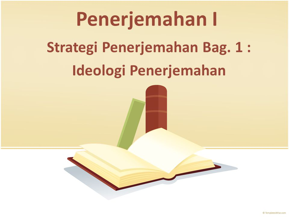 Strategi Penerjemahan Bag. 1 : Ideologi Penerjemahan