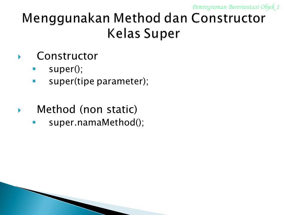 Menggunakan Method dan Constructor Kelas Super