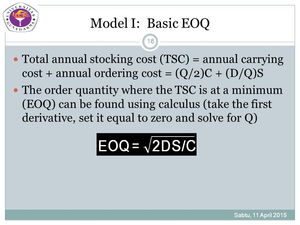 Model I: Basic EOQ Total annual stocking cost (TSC) = annual carrying cost + annual ordering cost = (Q/2)C + (D/Q)S.