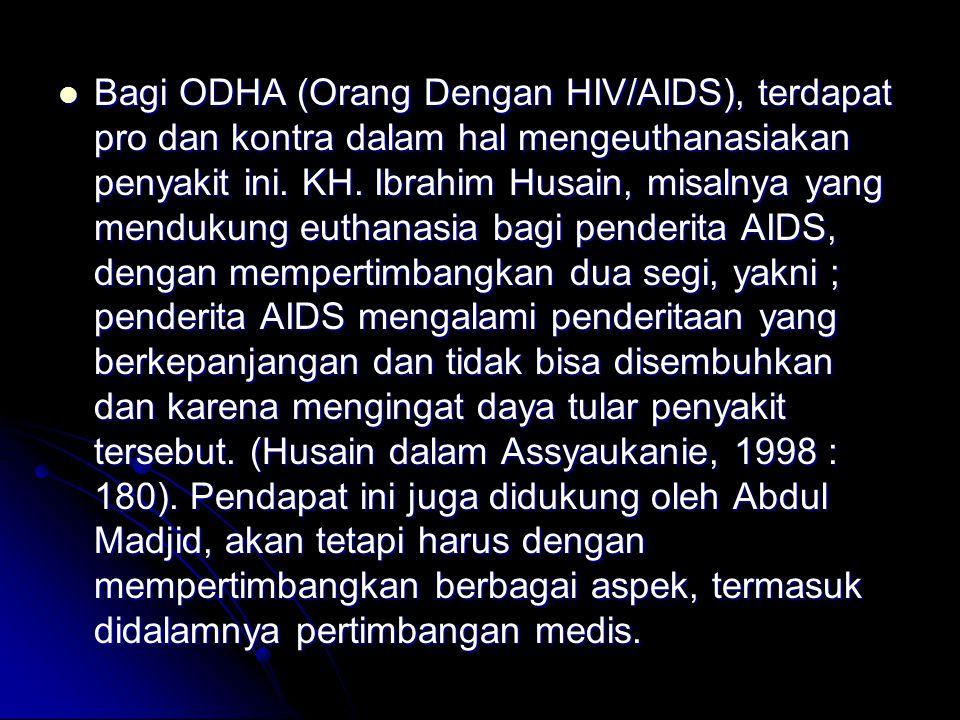 Bagi ODHA (Orang Dengan HIV/AIDS), terdapat pro dan kontra dalam hal mengeuthanasiakan penyakit ini.