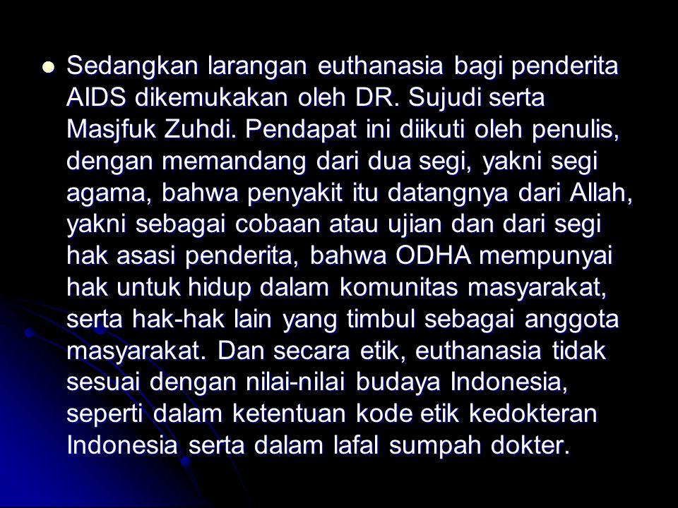 Sedangkan larangan euthanasia bagi penderita AIDS dikemukakan oleh DR