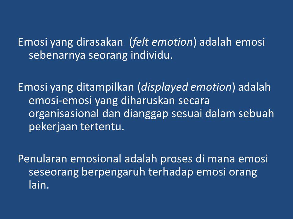Emosi yang dirasakan (felt emotion) adalah emosi sebenarnya seorang individu.