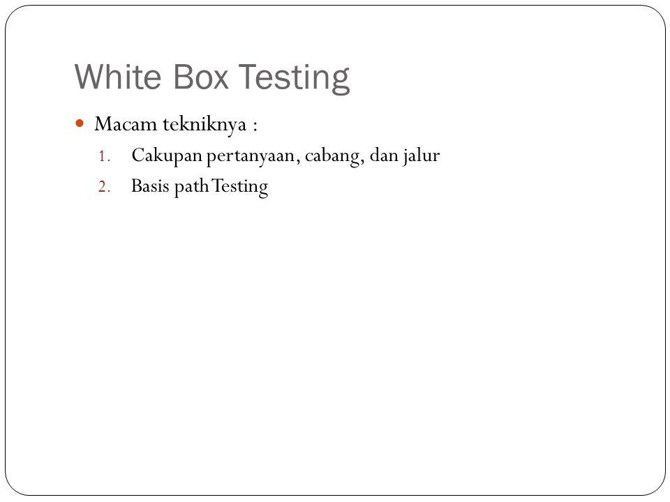 White Box Testing Macam tekniknya :