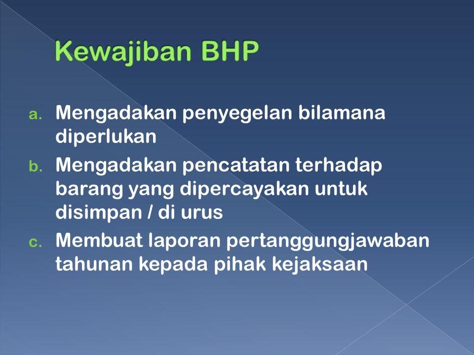 Kewajiban BHP Mengadakan penyegelan bilamana diperlukan