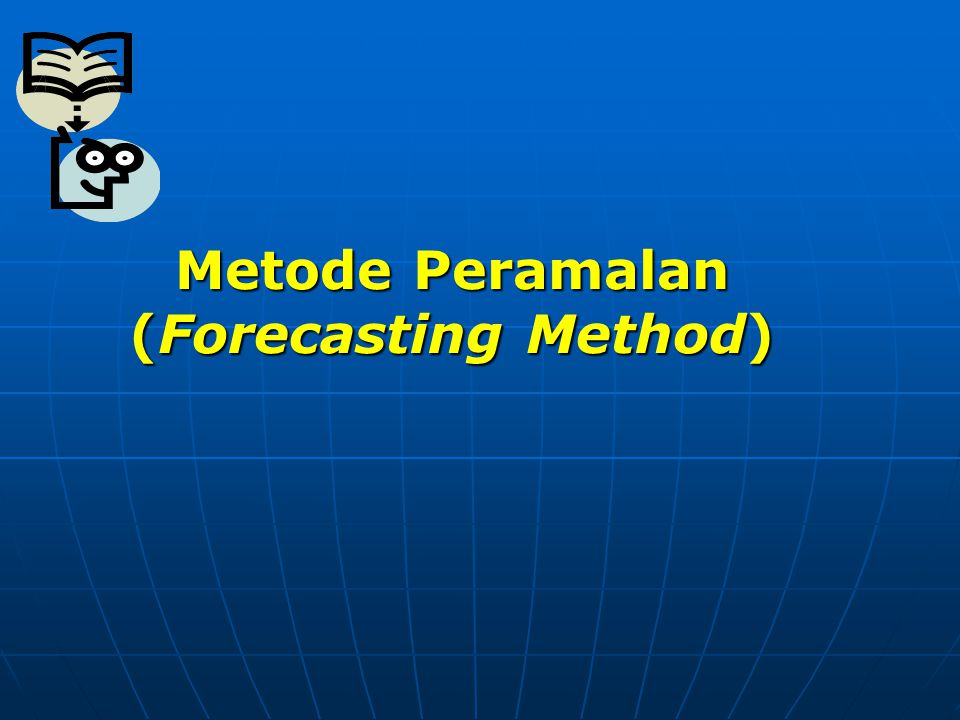 Metode Peramalan (Forecasting Method)