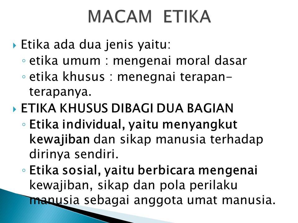 MACAM ETIKA Etika ada dua jenis yaitu: