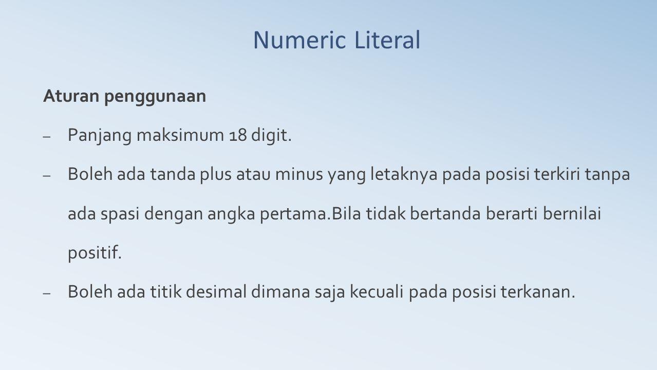 Numeric Literal Aturan penggunaan Panjang maksimum 18 digit.