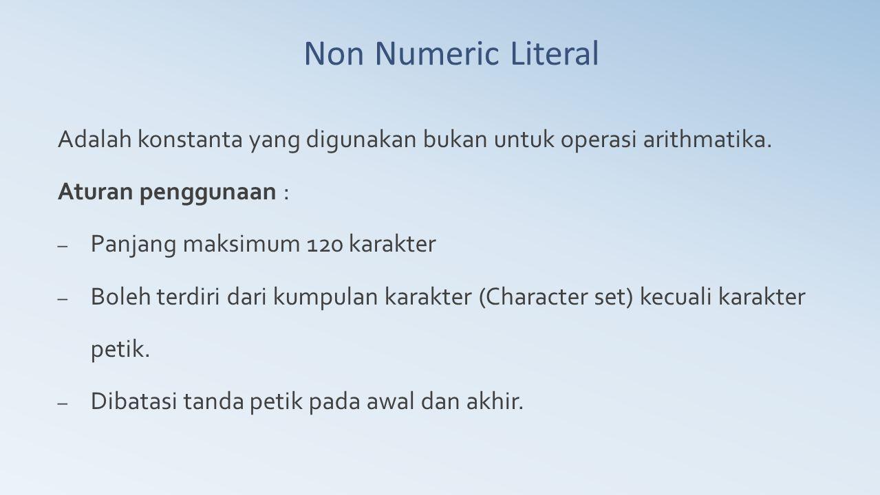 Non Numeric Literal Adalah konstanta yang digunakan bukan untuk operasi arithmatika. Aturan penggunaan :