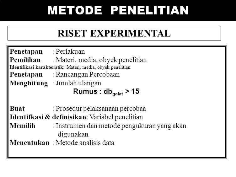 METODE PENELITIAN RISET EXPERIMENTAL Penetapan : Perlakuan