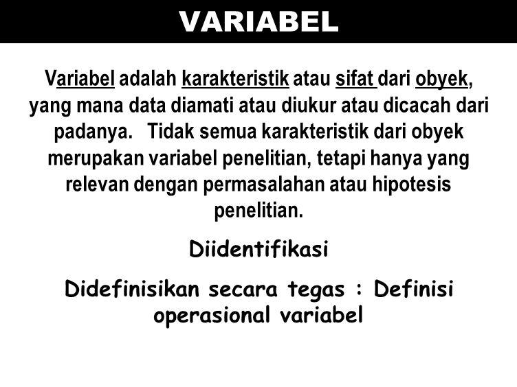 Didefinisikan secara tegas : Definisi operasional variabel