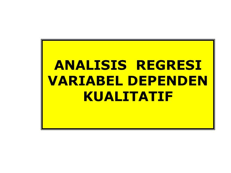 ANALISIS REGRESI VARIABEL DEPENDEN KUALITATIF